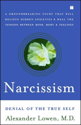 Narcissism: Denial of the True Self - Lowen, Alexander, M.D.
