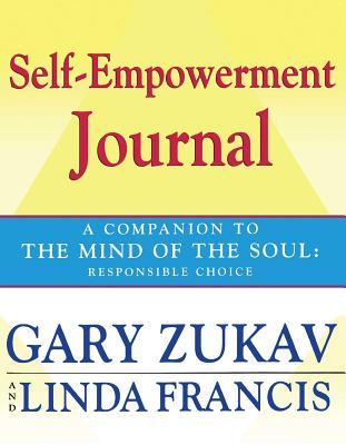 Self-Empowerment Journal: A Companion to the Mind of the Soul: Responsible Choice - Zukav, Gary, and Francis, Linda