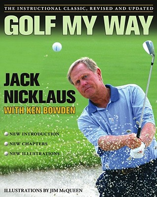 Golf My Way: The Instructional Classic, Revised and Updated - Nicklaus, Jack, and McQueen, Jim (Illustrator), and Bowden, Ken