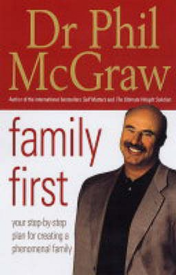 Family First: Your Step-by-Step Plan for Creating a Phenomenal Family - McGraw, Phillip, Dr.