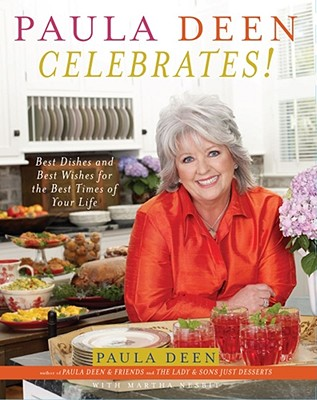 Paula Deen Celebrates!: Best Dishes and Best Wishes for the Best Times of Your Life - Deen, Paula H, and Nesbit, Martha Giddens