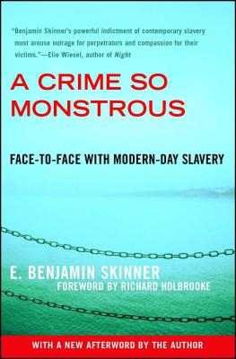 A Crime So Monstrous: Face-To-Face with Modern-Day Slavery - Skinner, E Benjamin