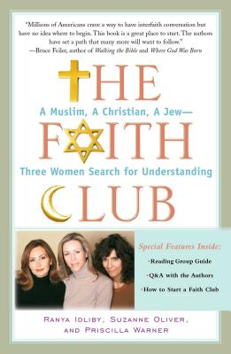 The Faith Club: A Muslim, a Christian, a Jew-- Three Women Search for Understanding - Idliby, Ranya, and Oliver, Suzanne, and Warner, Priscilla