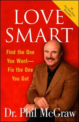Love Smart: Find the One You Want Fix the One You Got - McGraw, Phillip C, Ph.D.