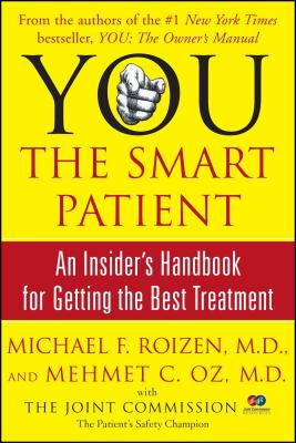 You: The Smart Patient: An Insider's Handbook for Getting the Best Treatment - Oz, Mehmet C, M.D., and Roizen, Michael F, M.D.