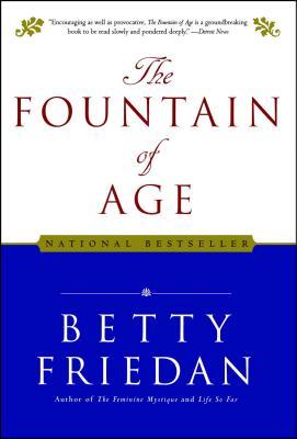 The Fountain of Age - Friedan, Betty, Professor