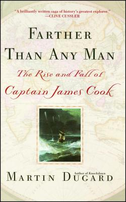 Farther Than Any Man: The Rise and Fall of Captain James Cook - Dugard, Martin