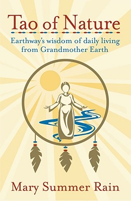 Tao of Nature: Earthway's Wisdom of Daily Living from Grandmother Earth - Summer Rain, Mary