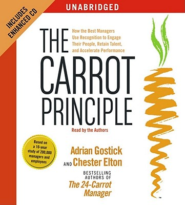 The Carrot Principle: How the Best Managers Use Recognition to Engage Their People, Retain Talent, and Accelerate Performance - Gostick, Adrian Robert (Read by), and Elton, Chester (Read by)