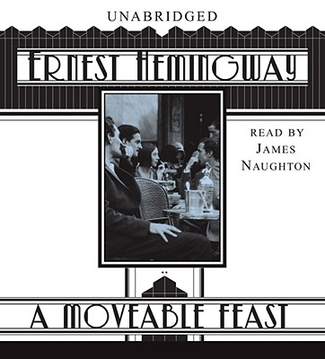 A Moveable Feast - Hemingway, Ernest, and Naughton, James (Read by)