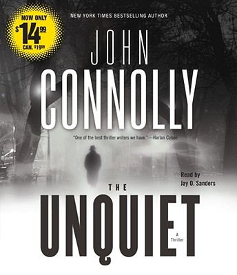 The Unquiet: A Thriller - Connolly, John, and Sanders, Jay O (Read by)