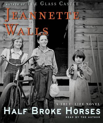 Half Broke Horses: A True-Life Novel - Walls, Jeannette (Read by)