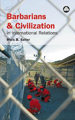 Barbarians and Civilization in International Relations - Salter, Mark B