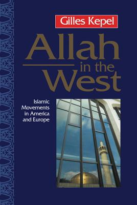 Allah in the West: Islamic Movements in America and Europe - Kepel, Gilles, Professor