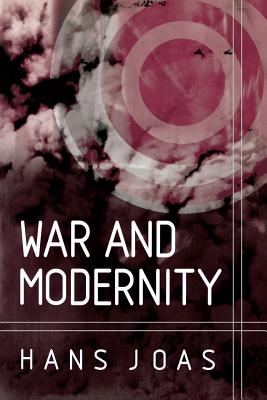 War and Modernity - Joas, Hans, and Livingstone, Rodney (Translated by)