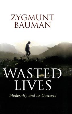 Wasted Lives: Modernity and Its Outcasts - Bauman, Zygmunt, Professor