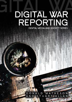 Digital War Reporting - Matheson, Donald, and Allan, Stuart