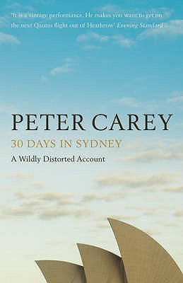 30 Days in Sydney: The Writer and the City - Carey, Peter