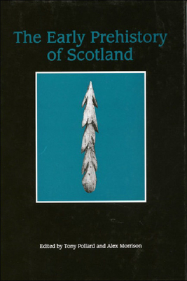 The Early Prehistory of Scotland - Pollard, Tony, Professor (Editor), and Morrison, Alex, Professor (Editor), and Pollard, A J