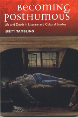 Becoming Posthumous: Life and Death in Literary and Cultural Studies - Tambling, Jeremy