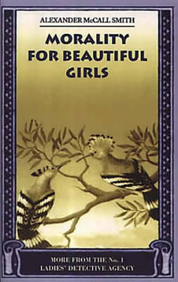 Morality for Beautiful Girls - McCall Smith, Alexander, and McCall Smith, R A