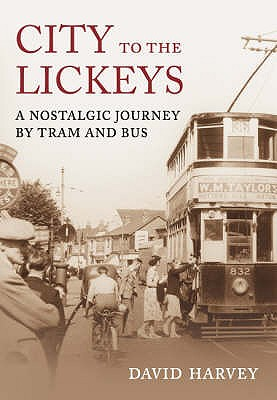 City to the Lickeys: A Nostalgic Journey by Tram and Bus - Harvey, David