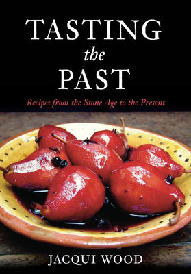 Tasting the Past: British Food from the Stone Age to the Present - Wood, Jacqui