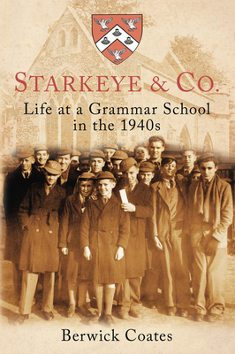 Starkeye & Co.: Life at a Grammar School in the 1940s - Coates, Berwick