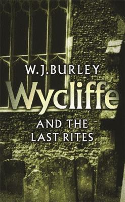 Wycliffe and the Last Rites - Burley, W J