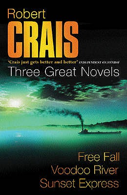 "Three Great Novels, Featuring Elvis Cole/Robert Crais: ""Free Fall"", ""Voodoo River"", ""Sunset Express"" v. 2 - Crais, Robert"