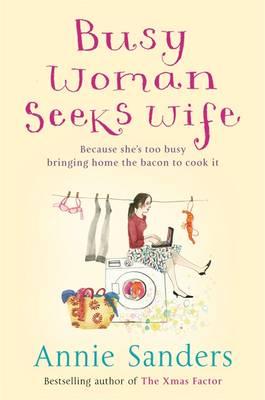 Busy Woman Seeks Wife - Sanders, Annie