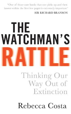The Watchman's Rattle: Thinking Our Way Out of Extinction - Costa, Rebecca D.