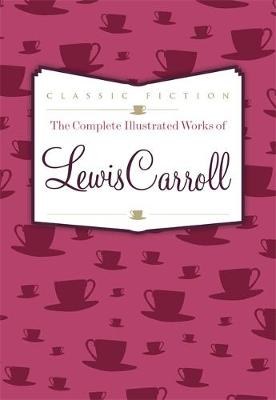 The Complete Illustrated Works of Lewis Carroll - Carroll, Lewis