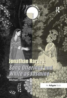 Jonathan Harvey: Song Offerings and White as Jasmine - Downes, Michael