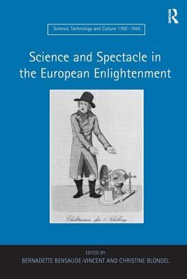 Science and Spectacle in the European Enlightenment - Bensaude-Vincent, Bernadette