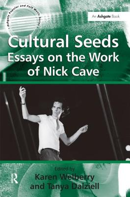 Cultural Seeds: Essays on the Work of Nick Cave - Welberry, Karen (Editor), and Dalziell, Tanya (Editor)