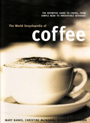The World Encyclopedia of Coffee - Banks, Mary M, and McFadden, Christine, and Atkinson, Catherine