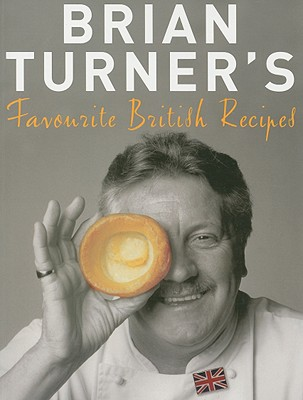Brian Turner's Favourite British Recipes: Classic Dishes from Yorkshire Pudding to Spotted Dick - Turner, Brian, and Shaw, William (Photographer)