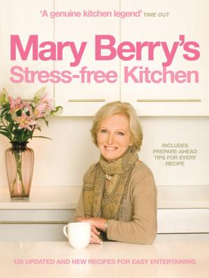 Mary Berry's Stress-Free Kitchen - Berry, Mary, Dr.