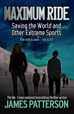 Maximum Ride: Saving the World and Other Extreme Sports - Patterson, James