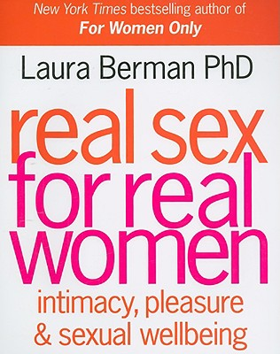 Real Sex for Real Women: Intimacy, Pleasure & Sexual Well-Being - Berman, Laura, Dr.