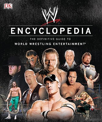 WWE Encyclopedia: The Definitive Guide to World Wrestling Entertainment - Shields, Brian, and Sullivan, Kevin