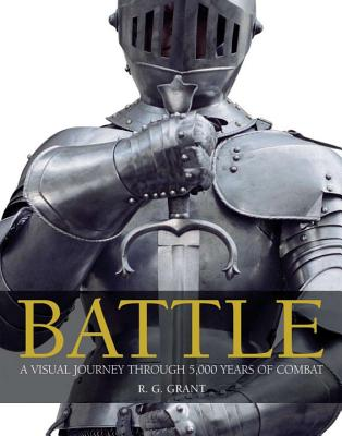 Battle: A Visual Journey Through 5,000 Years of Combat - Grant, R G