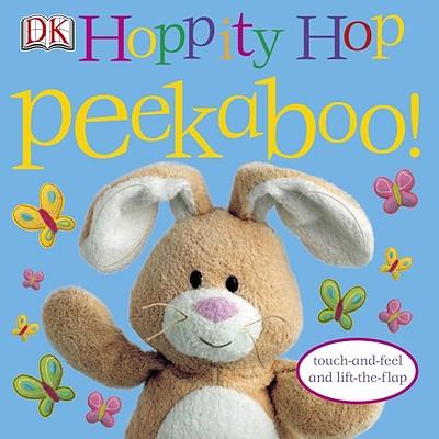 Hoppity Hop Peekaboo! - Sirett, Dawn, and Quasha, Jennifer (Editor), and King, Dave (Photographer)