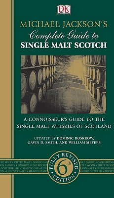 Michael Jackson's Complete Guide to Single Malt Scotch - Jackson, Michael, and Roskrow, Dominic (Revised by), and Smith, Gavin D (Revised by)