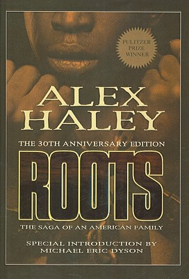 Roots: The Saga of an American Family - Haley, Alex, and Dyson, Michael Eric (Introduction by)