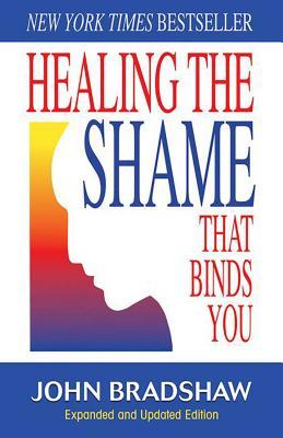 Healing the Shame That Binds You - Bradshaw, John