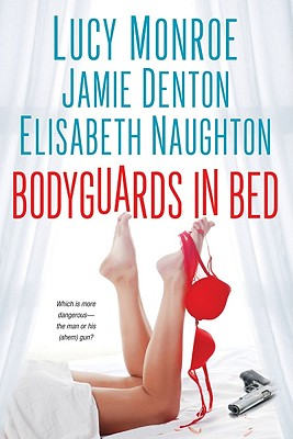 Bodyguards in Bed - Monroe, Lucy, and Denton, Jamie, and Naughton, Elisabeth