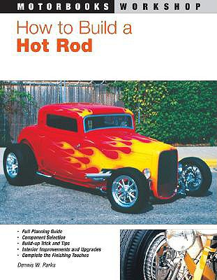 How to Build a Hot Rod - Parks, Dennis W
