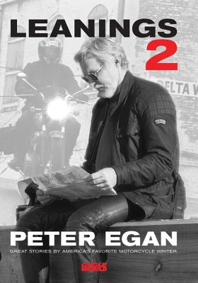 Leanings 2: Great Stories by America's Favorite Motorcycle Writer - Egan, Peter
